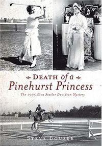Death of Pinehurst Princess by Steve Bouser is an epic recollection of the Pinehurst depression era mystery.