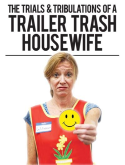 The Trials and Tribulations of a Trailer Trash Housewife