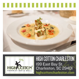 High Cotton meats, game, seafood and produce are the freshest local ingredients, expertly crafted into the most delicious Lowcountry dishes.